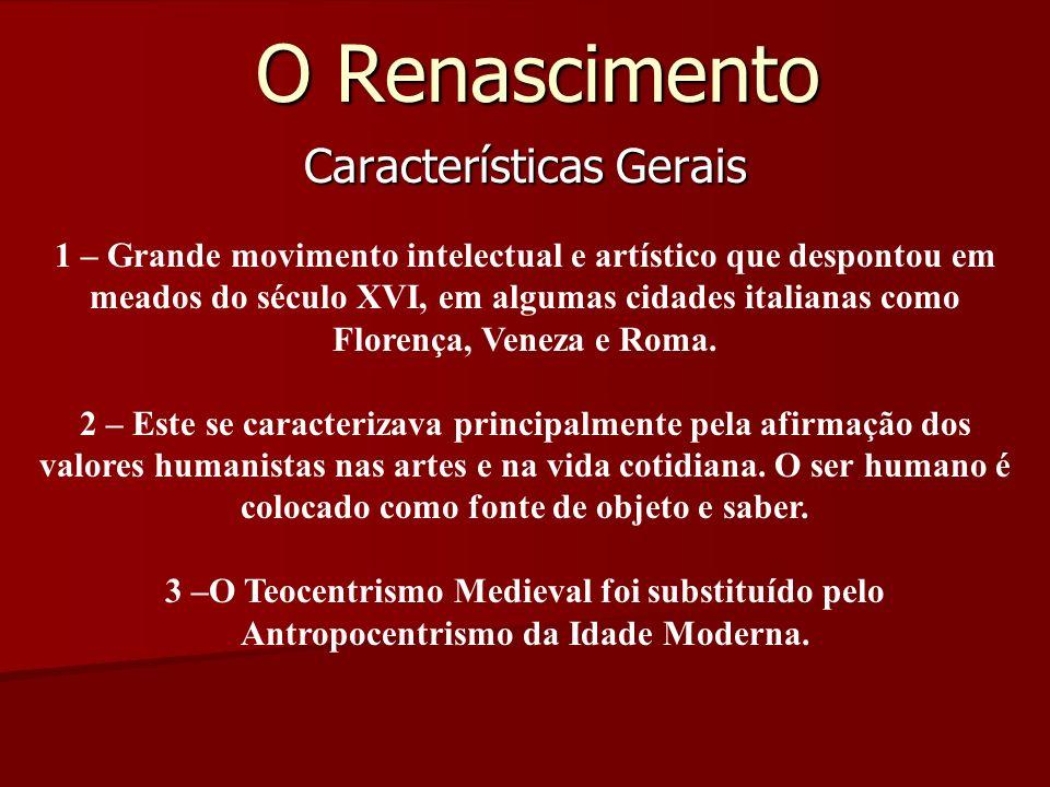 O Renascimento Características Gerais 1 – Grande movimento intelectual e artístico que despontou em meados do século XVI, em algumas cidades italianas