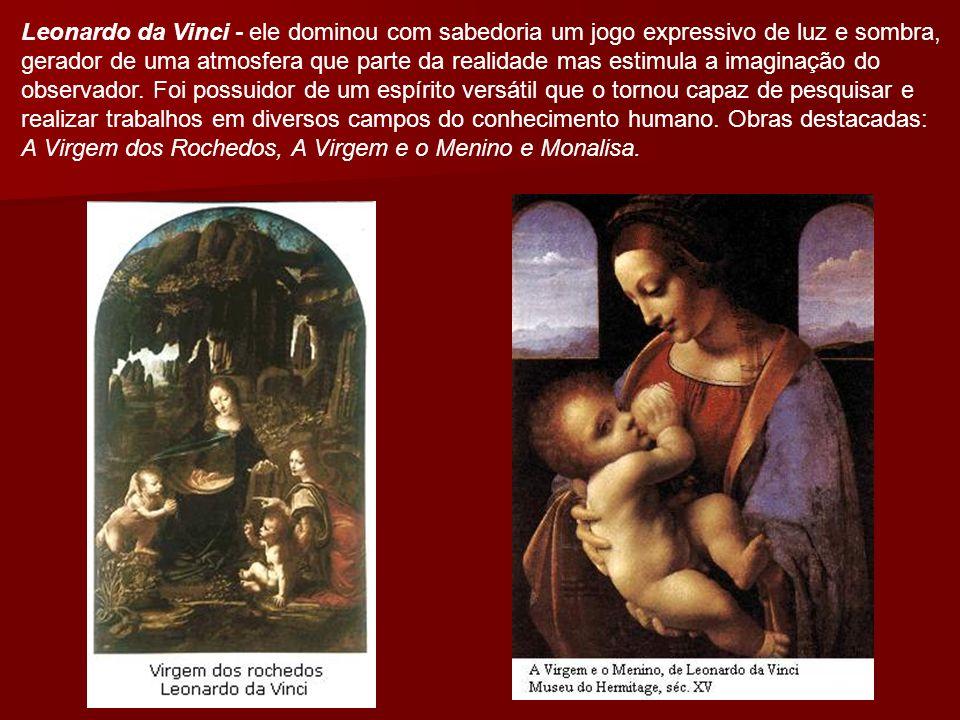 Leonardo da Vinci - ele dominou com sabedoria um jogo expressivo de luz e sombra, gerador de uma atmosfera que parte da realidade mas estimula a imagi