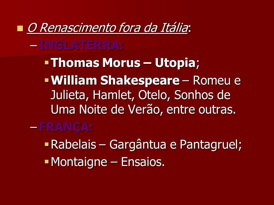 O Renascimento fora da Itália: O Renascimento fora da Itália: –INGLATERRA: Thomas Morus – Utopia; Thomas Morus – Utopia; William Shakespeare – Romeu e