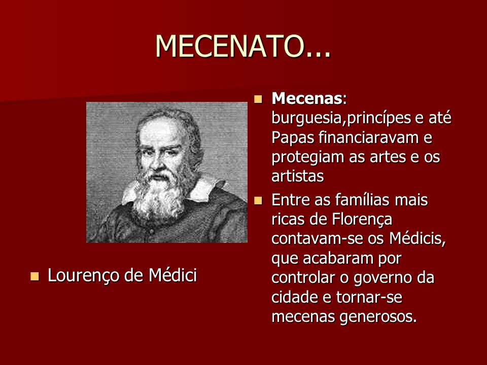 MECENATO... Mecenas: burguesia,princípes e até Papas financiaravam e protegiam as artes e os artistas Mecenas: burguesia,princípes e até Papas financi