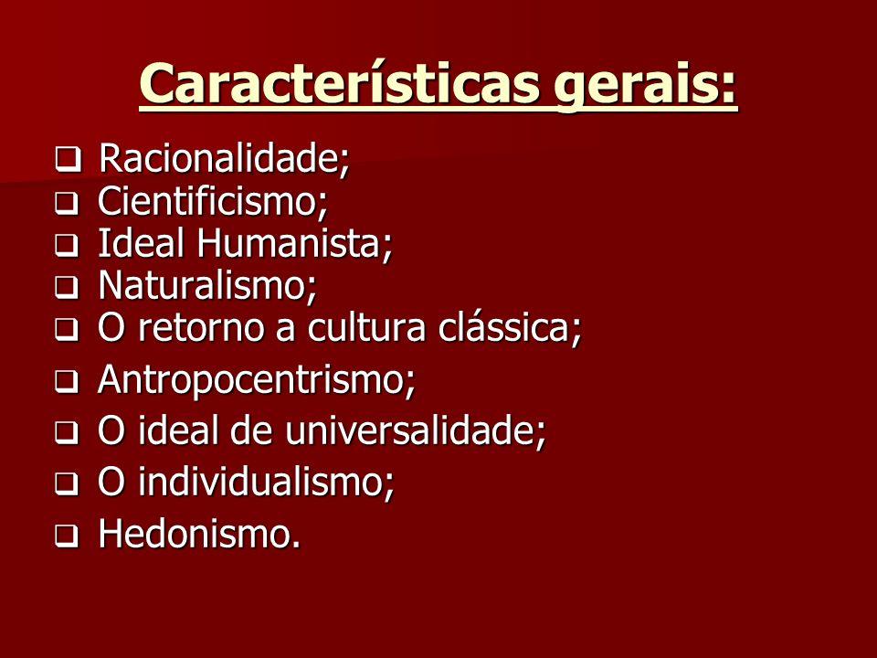Características gerais: Racionalidade; Racionalidade; Cientificismo; Cientificismo; Ideal Humanista; Ideal Humanista; Naturalismo; Naturalismo; O reto