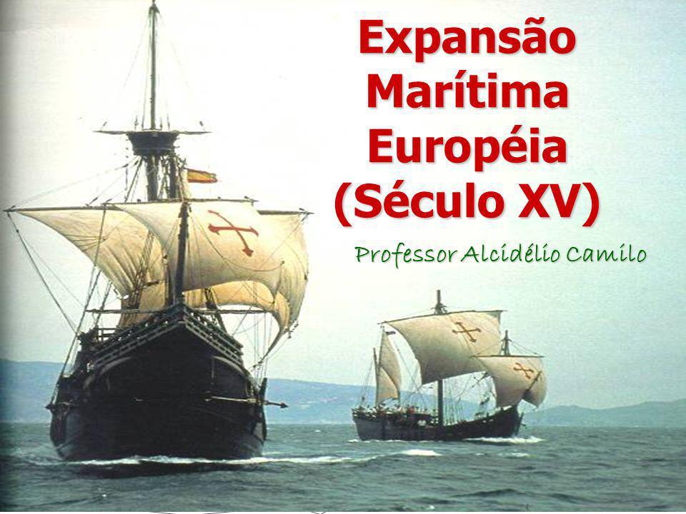 Expansão Marítima Européia (Século XV) Professor Alcidélio Camilo Professor Alcidélio Camilo