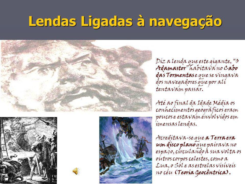 Lendas Ligadas à navegação Naquela época, havia lendas que faziam crer que o mar estava cheio de monstros, capazes de engolir navios.