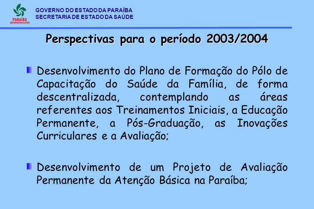 GOVERNO DO ESTADO DA PARAÍBA SECRETARIA DE ESTADO DA SAÚDE Desenvolvimento do Plano de Formação do Pólo de Capacitação do Saúde da Família, de forma d