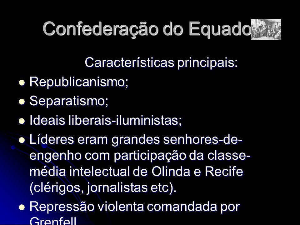 Confederação do Equador Características principais: Características principais: Republicanismo; Republicanismo; Separatismo; Separatismo; Ideais liber
