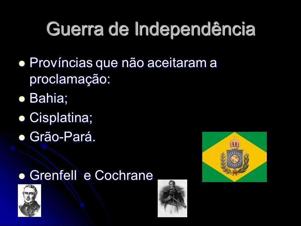 Guerra de Independência Províncias que não aceitaram a proclamação: Províncias que não aceitaram a proclamação: Bahia; Bahia; Cisplatina; Cisplatina;
