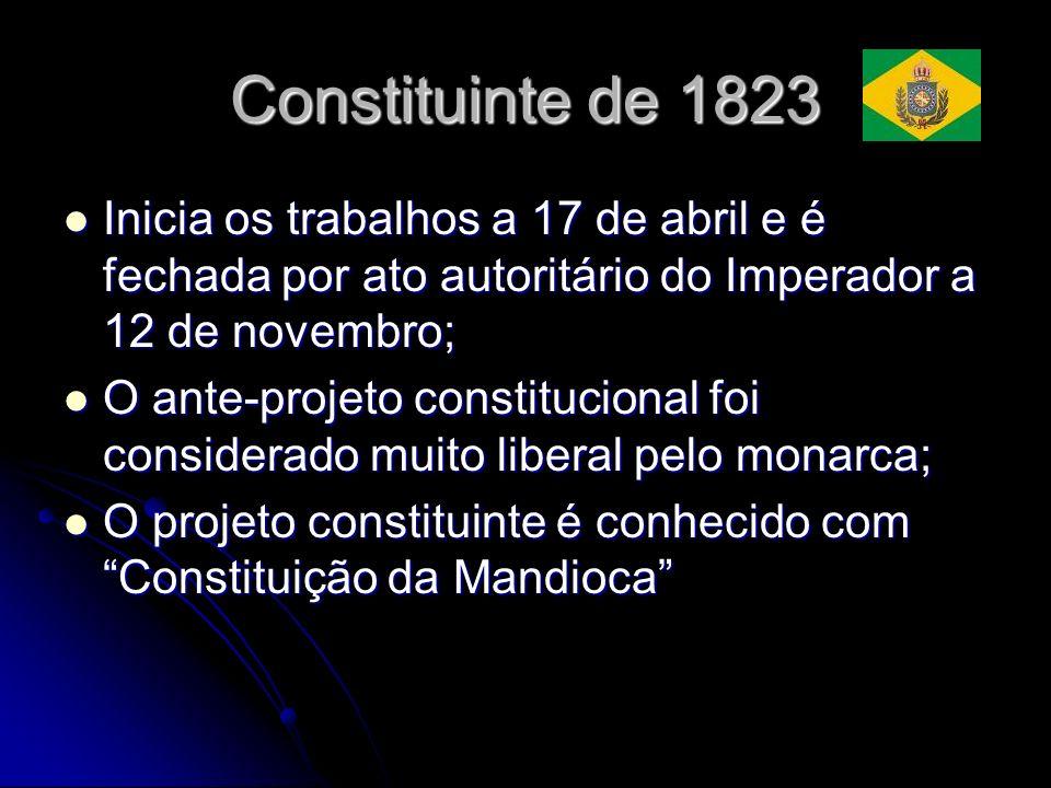 Constituinte de 1823 Inicia os trabalhos a 17 de abril e é fechada por ato autoritário do Imperador a 12 de novembro; Inicia os trabalhos a 17 de abri