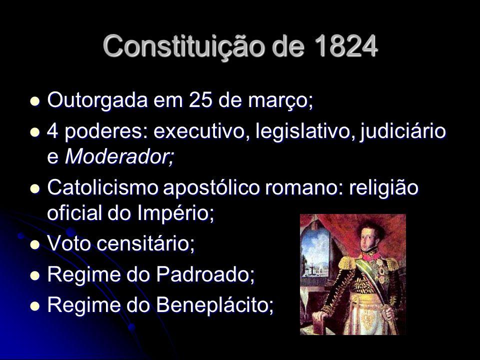 Constituição de 1824 Outorgada em 25 de março; Outorgada em 25 de março; 4 poderes: executivo, legislativo, judiciário e Moderador; 4 poderes: executi