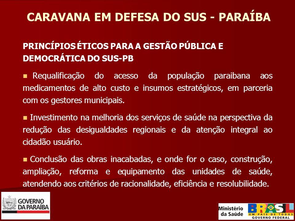 CARAVANA EM DEFESA DO SUS - PARAÍBA PRINCÍPIOS ÉTICOS PARA A GESTÃO PÚBLICA E DEMOCRÁTICA DO SUS-PB Requalificação do acesso da população paraibana ao