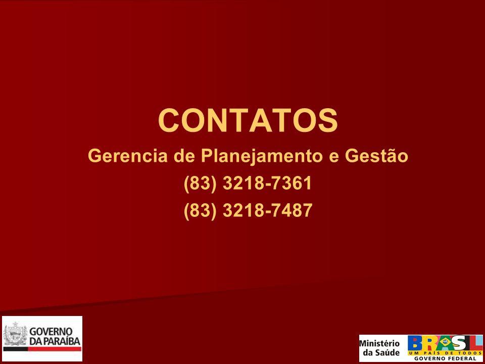 CONTATOS Gerencia de Planejamento e Gestão (83) 3218-7361 (83) 3218-7487