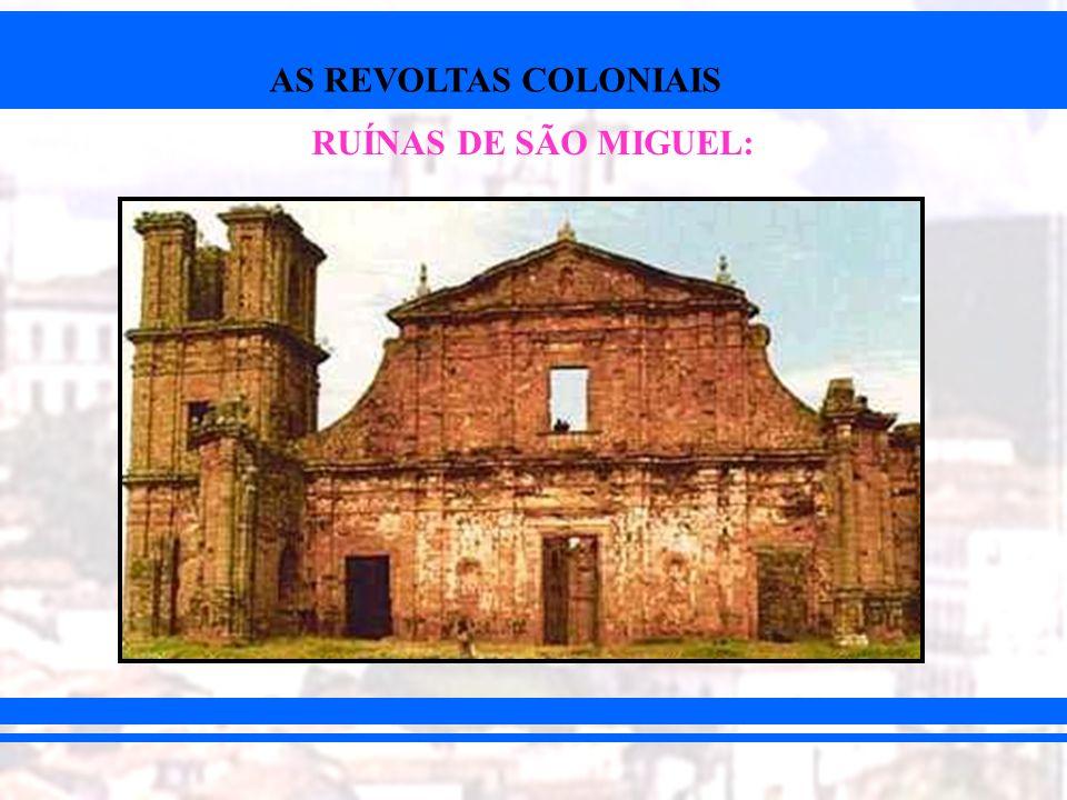 AS REVOLTAS COLONIAIS RUÍNAS DE SÃO MIGUEL: