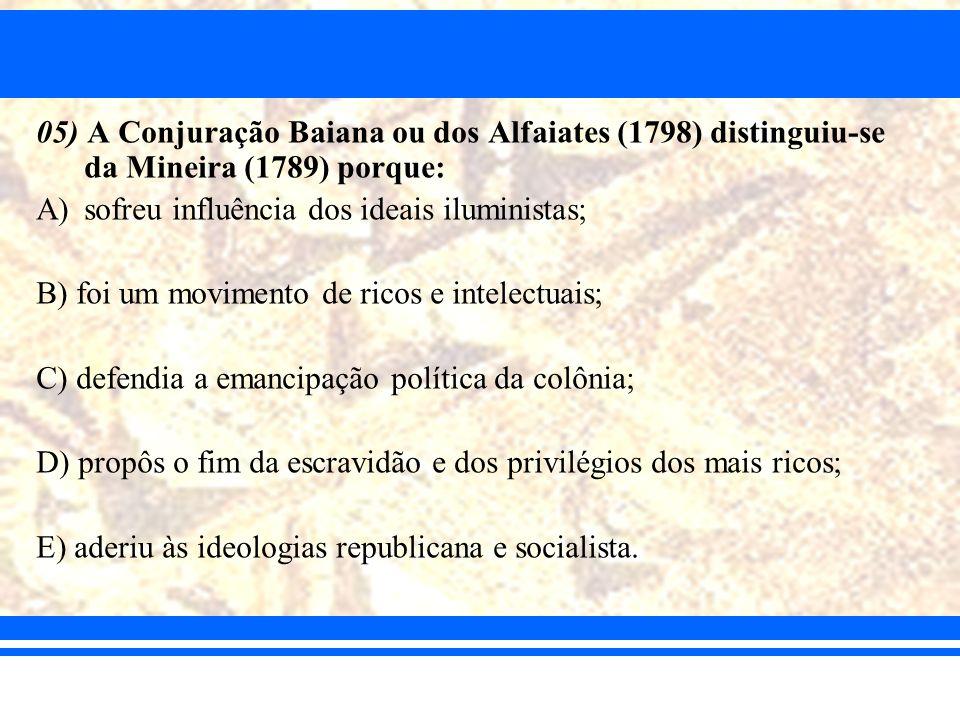 05) A Conjuração Baiana ou dos Alfaiates (1798) distinguiu-se da Mineira (1789) porque: A)sofreu influência dos ideais iluministas; B) foi um moviment