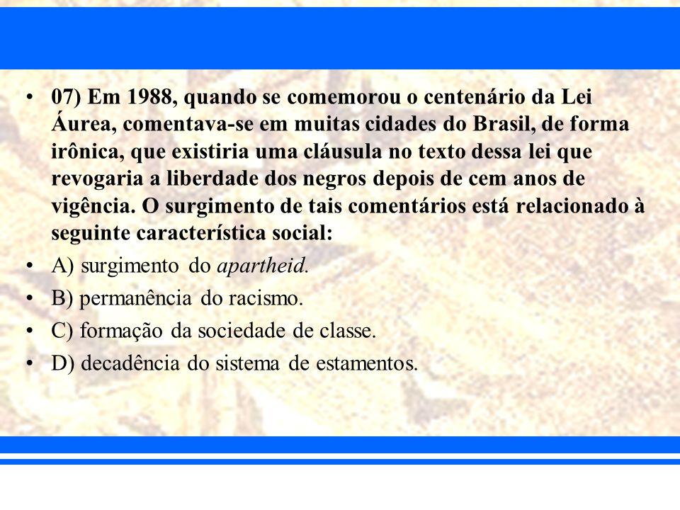 07) Em 1988, quando se comemorou o centenário da Lei Áurea, comentava-se em muitas cidades do Brasil, de forma irônica, que existiria uma cláusula no