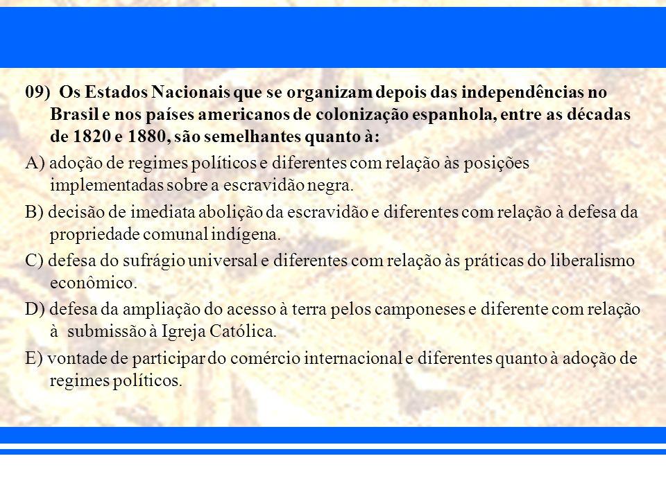 09) Os Estados Nacionais que se organizam depois das independências no Brasil e nos países americanos de colonização espanhola, entre as décadas de 18