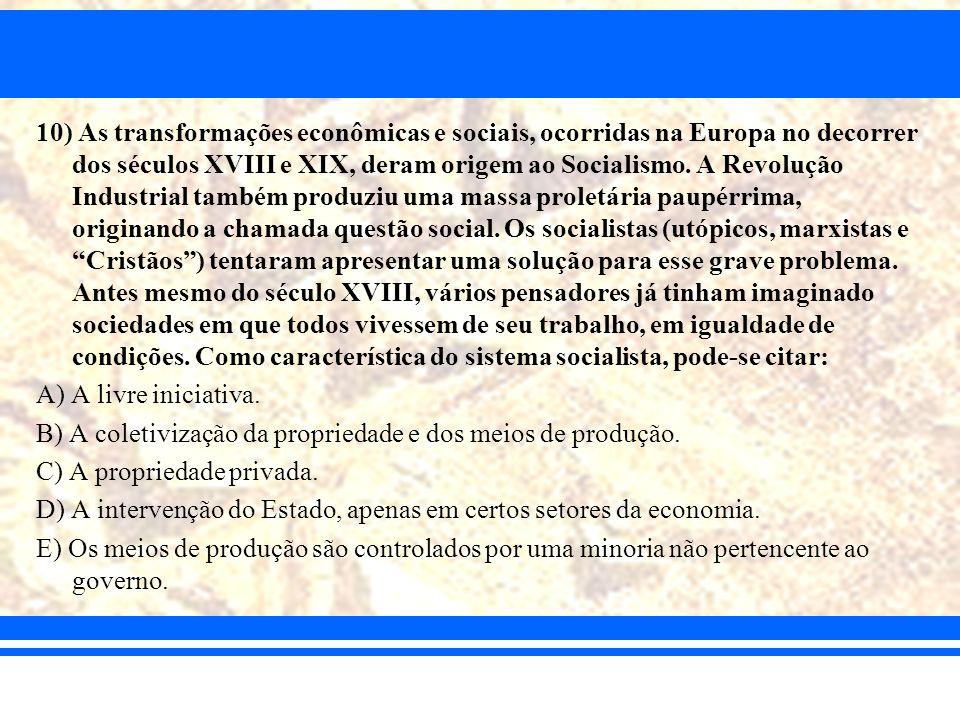 10) As transformações econômicas e sociais, ocorridas na Europa no decorrer dos séculos XVIII e XIX, deram origem ao Socialismo. A Revolução Industria