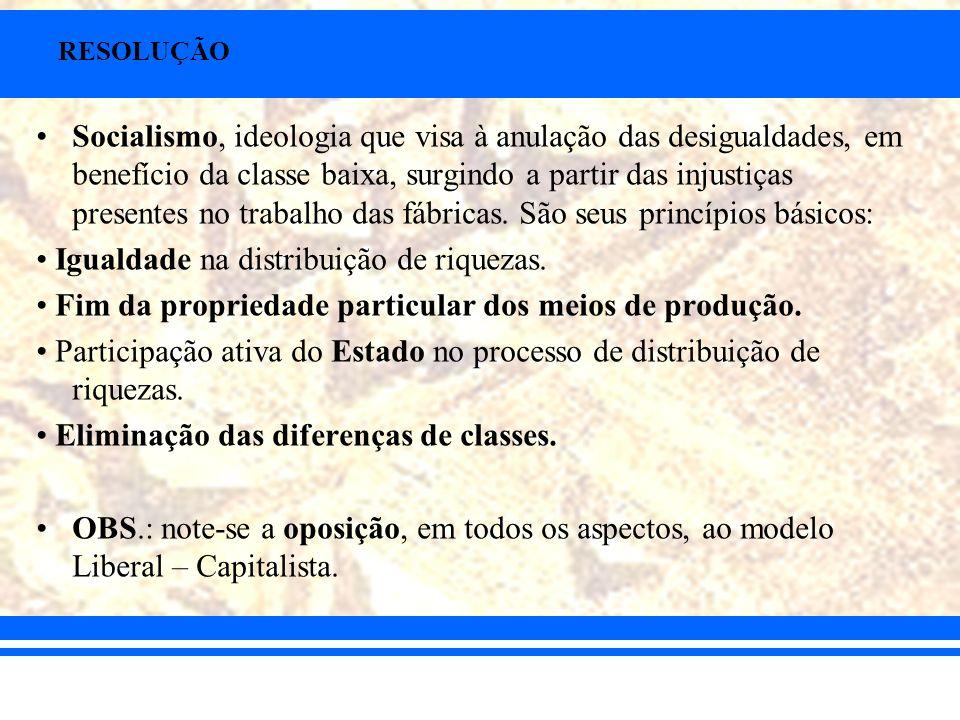 RESOLUÇÃO Socialismo, ideologia que visa à anulação das desigualdades, em benefício da classe baixa, surgindo a partir das injustiças presentes no tra