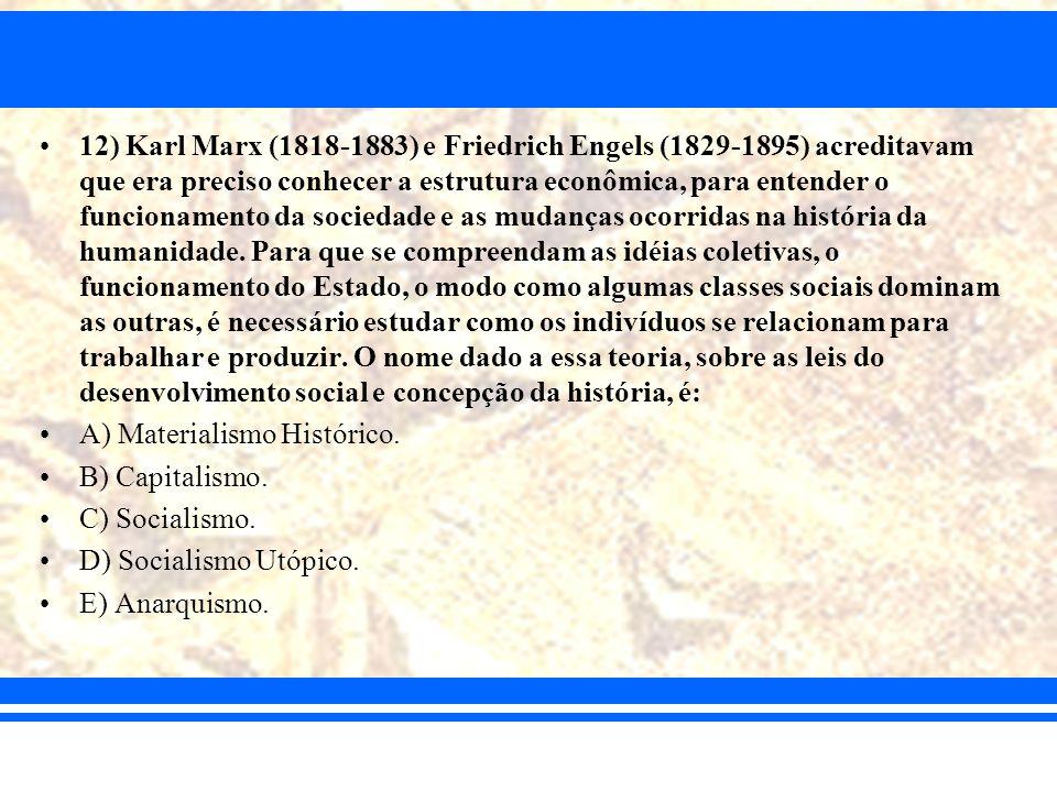 12) Karl Marx (1818-1883) e Friedrich Engels (1829-1895) acreditavam que era preciso conhecer a estrutura econômica, para entender o funcionamento da