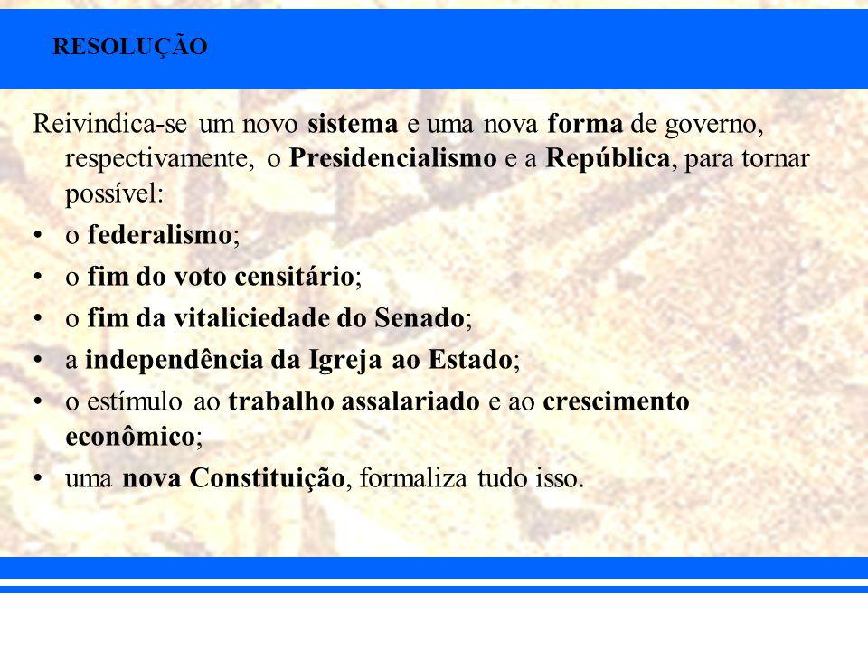 RESOLUÇÃO Reivindica-se um novo sistema e uma nova forma de governo, respectivamente, o Presidencialismo e a República, para tornar possível: o federa