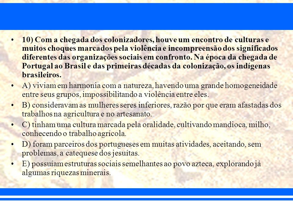 10) Com a chegada dos colonizadores, houve um encontro de culturas e muitos choques marcados pela violência e incompreensão dos significados diferente