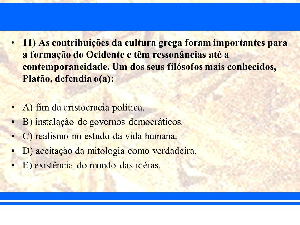 11) As contribuições da cultura grega foram importantes para a formação do Ocidente e têm ressonâncias até a contemporaneidade. Um dos seus filósofos