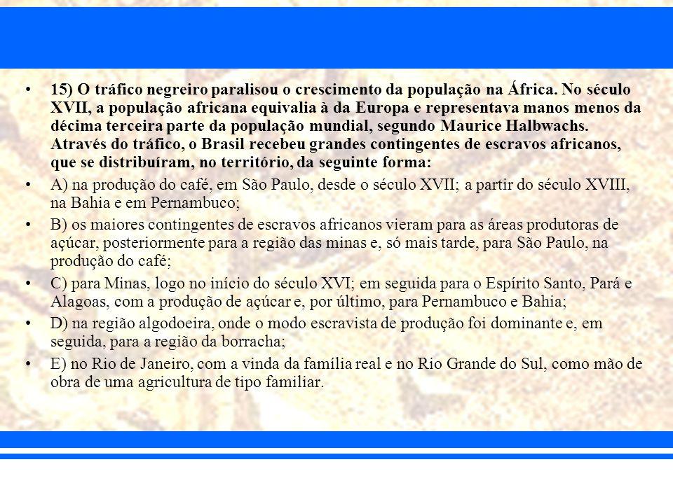 15) O tráfico negreiro paralisou o crescimento da população na África. No século XVII, a população africana equivalia à da Europa e representava manos