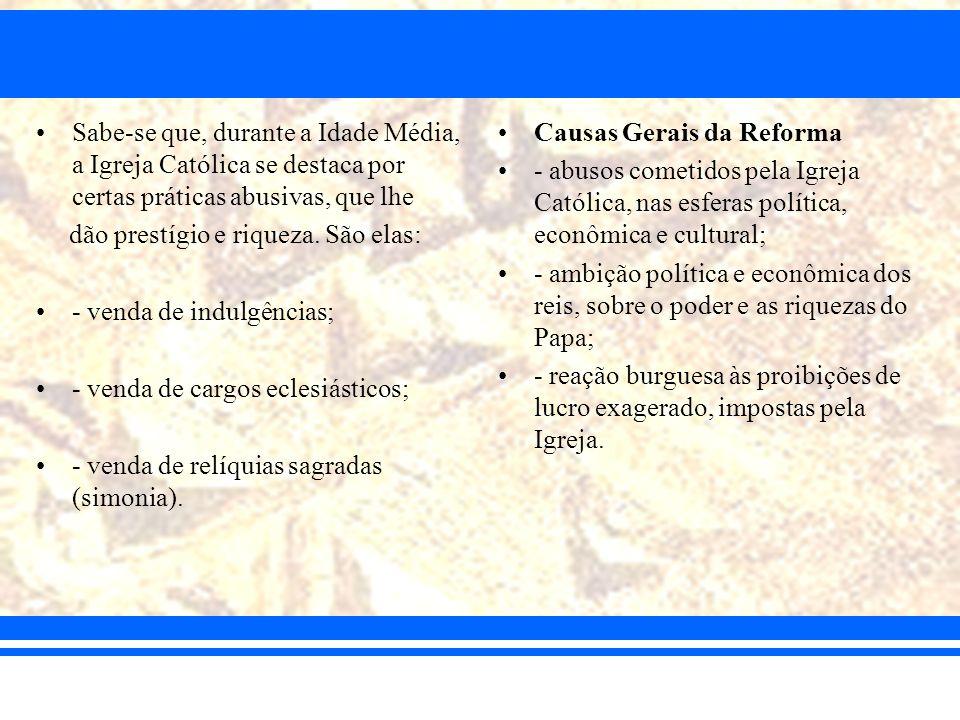Luteranismo (Alemanha) Martinho Lutero(agostiniano) Fatores: - a Igreja Católica detém ¾ das terras do país; - a descentralização política; - o aumento da venda de indulgências na região.