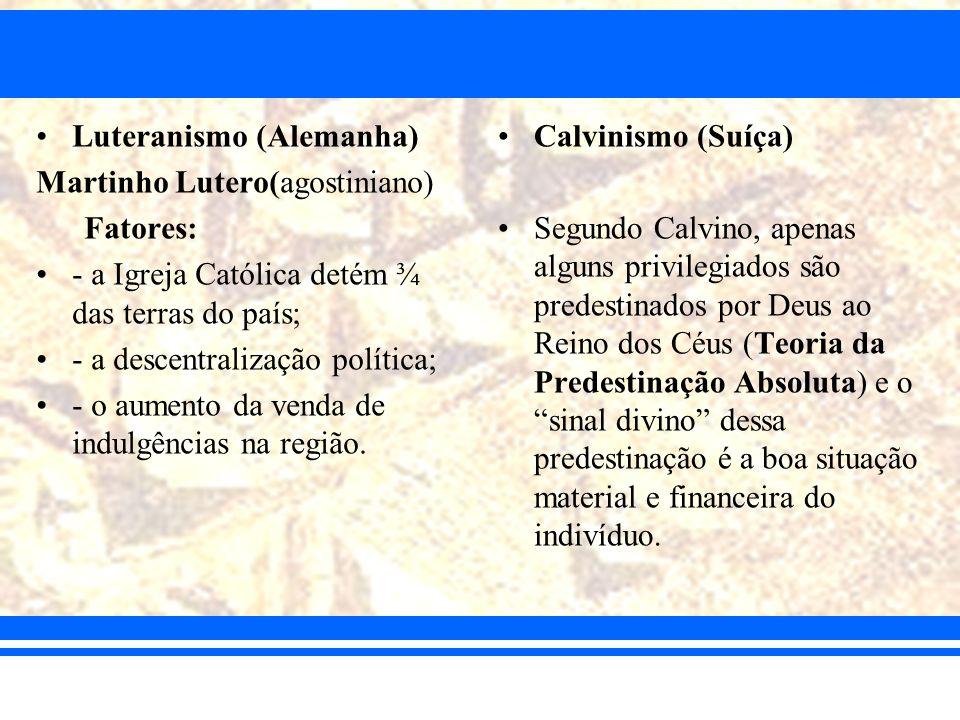 Luteranismo (Alemanha) Martinho Lutero(agostiniano) Fatores: - a Igreja Católica detém ¾ das terras do país; - a descentralização política; - o aument