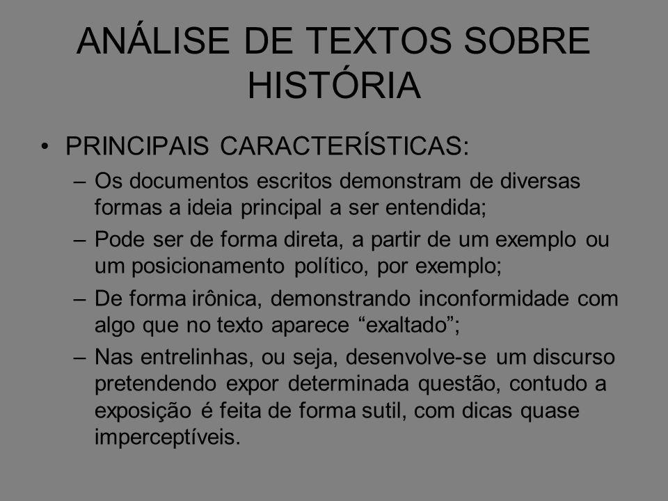 ANÁLISE DE TEXTOS SOBRE HISTÓRIA PRINCIPAIS CARACTERÍSTICAS: –Os documentos escritos demonstram de diversas formas a ideia principal a ser entendida;