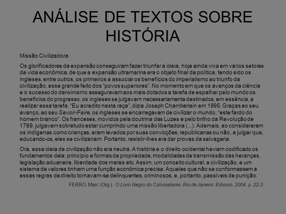 ANÁLISE DE TEXTOS SOBRE HISTÓRIA Missão Civilizadora Os glorificadores da expansão conseguiram fazer triunfar a ideia, hoje ainda viva em vários setor