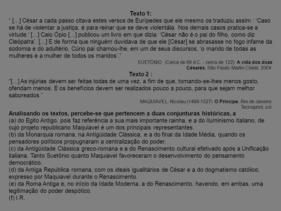 Texto 1: [...] César a cada passo citava estes versos de Eurípedes que ele mesmo os traduziu assim : Caso se há de violentar a justiça, é para reinar