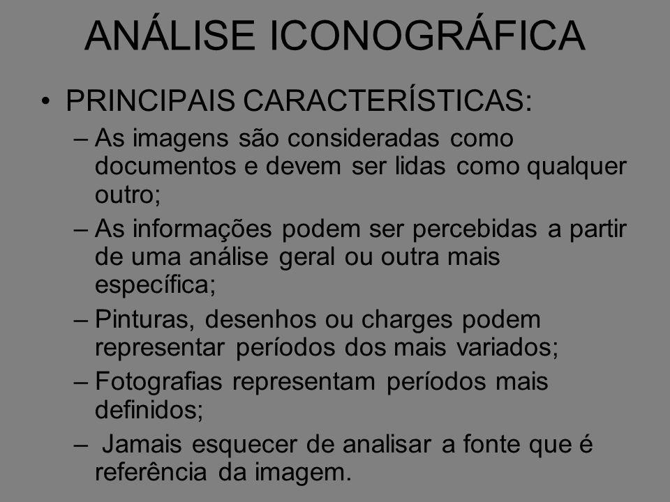 ANÁLISE ICONOGRÁFICA PRINCIPAIS CARACTERÍSTICAS: –As imagens são consideradas como documentos e devem ser lidas como qualquer outro; –As informações p