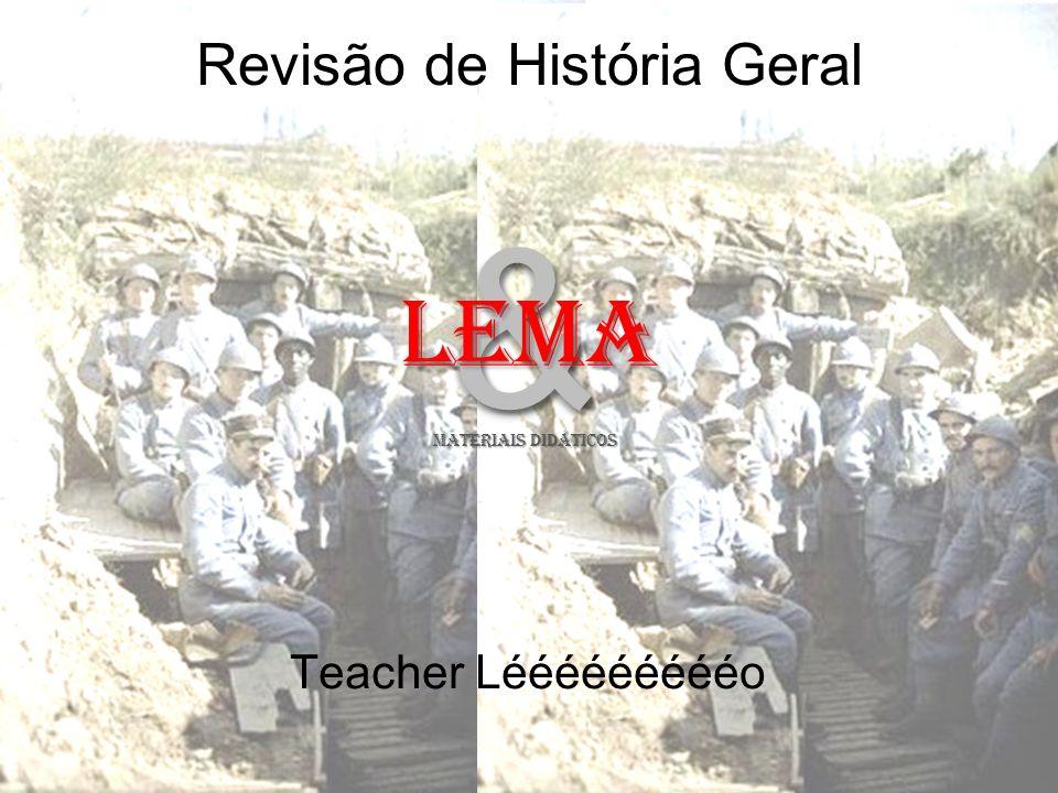 Revisão de História Geral Teacher Léééééééééo && LeMA MATERIAIS DIDÁTICOS