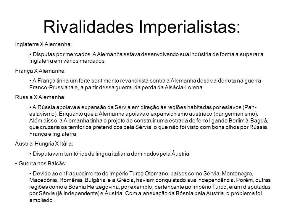 Rivalidades Imperialistas: Inglaterra X Alemanha: Disputas por mercados. A Alemanha estava desenvolvendo sua indústria de forma a superar a Inglaterra