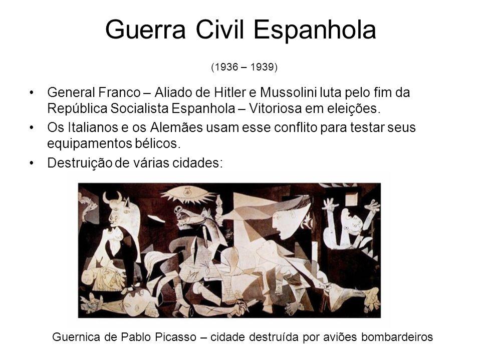 Guerra Civil Espanhola (1936 – 1939) General Franco – Aliado de Hitler e Mussolini luta pelo fim da República Socialista Espanhola – Vitoriosa em elei