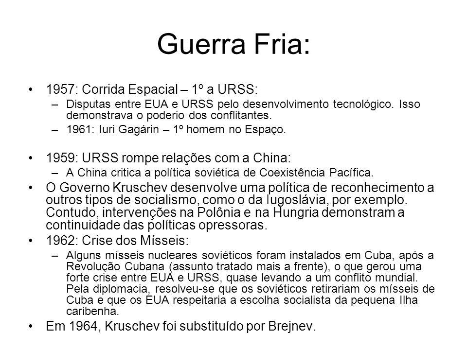 Guerra Fria: 1957: Corrida Espacial – 1º a URSS: –Disputas entre EUA e URSS pelo desenvolvimento tecnológico. Isso demonstrava o poderio dos conflitan
