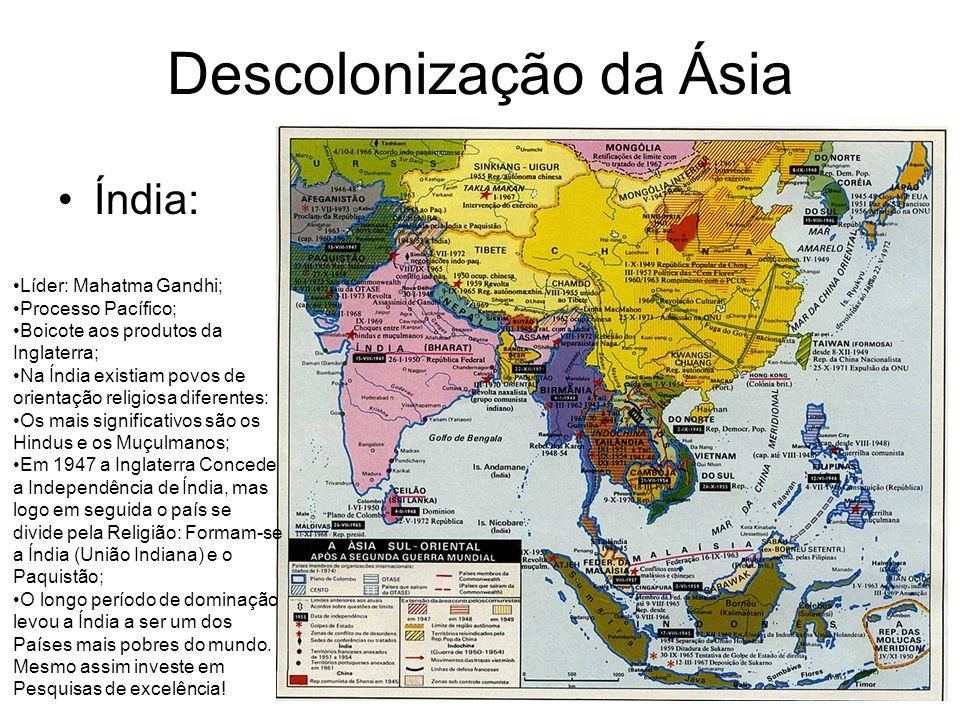 Descolonização da Ásia Índia: Líder: Mahatma Gandhi; Processo Pacífico; Boicote aos produtos da Inglaterra; Na Índia existiam povos de orientação reli
