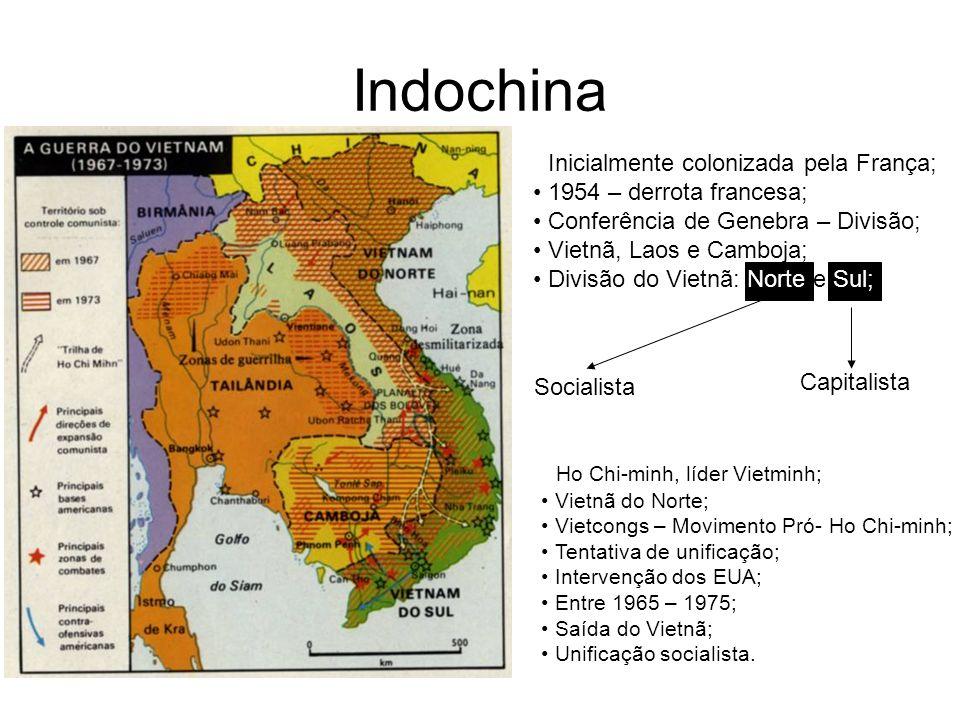 Indochina Inicialmente colonizada pela França; 1954 – derrota francesa; Conferência de Genebra – Divisão; Vietnã, Laos e Camboja; Divisão do Vietnã: N