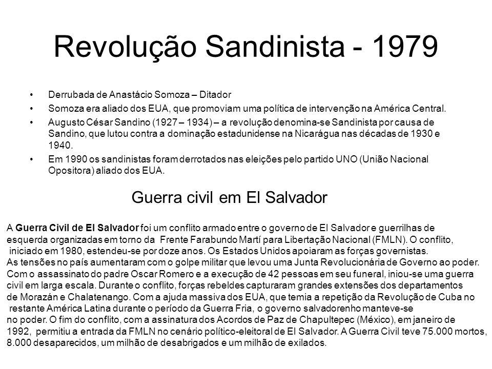 Revolução Sandinista - 1979 Derrubada de Anastácio Somoza – Ditador Somoza era aliado dos EUA, que promoviam uma política de intervenção na América Ce