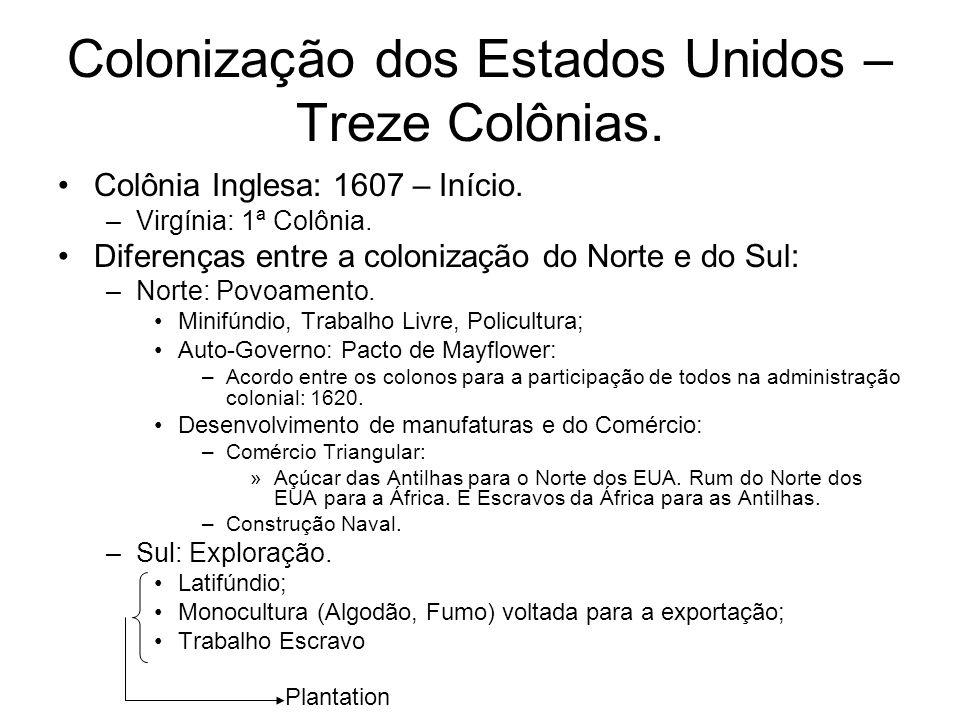 Colonização dos Estados Unidos – Treze Colônias. Colônia Inglesa: 1607 – Início. –Virgínia: 1ª Colônia. Diferenças entre a colonização do Norte e do S