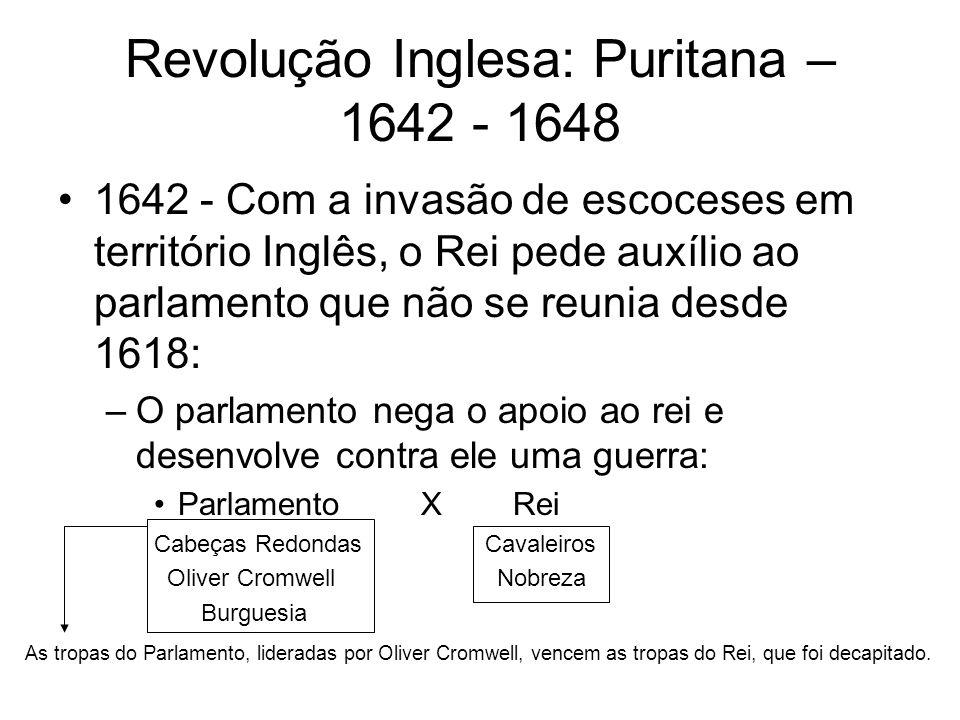 Revolução Inglesa: Puritana – 1642 - 1648 1642 - Com a invasão de escoceses em território Inglês, o Rei pede auxílio ao parlamento que não se reunia d