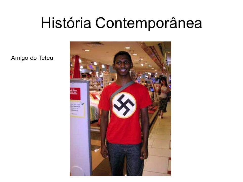 História Contemporânea Amigo do Teteu