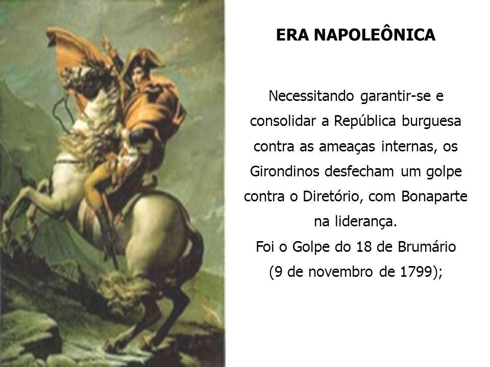 ERA NAPOLEÔNICA Necessitando garantir-se e consolidar a República burguesa contra as ameaças internas, os Girondinos desfecham um golpe contra o Diret
