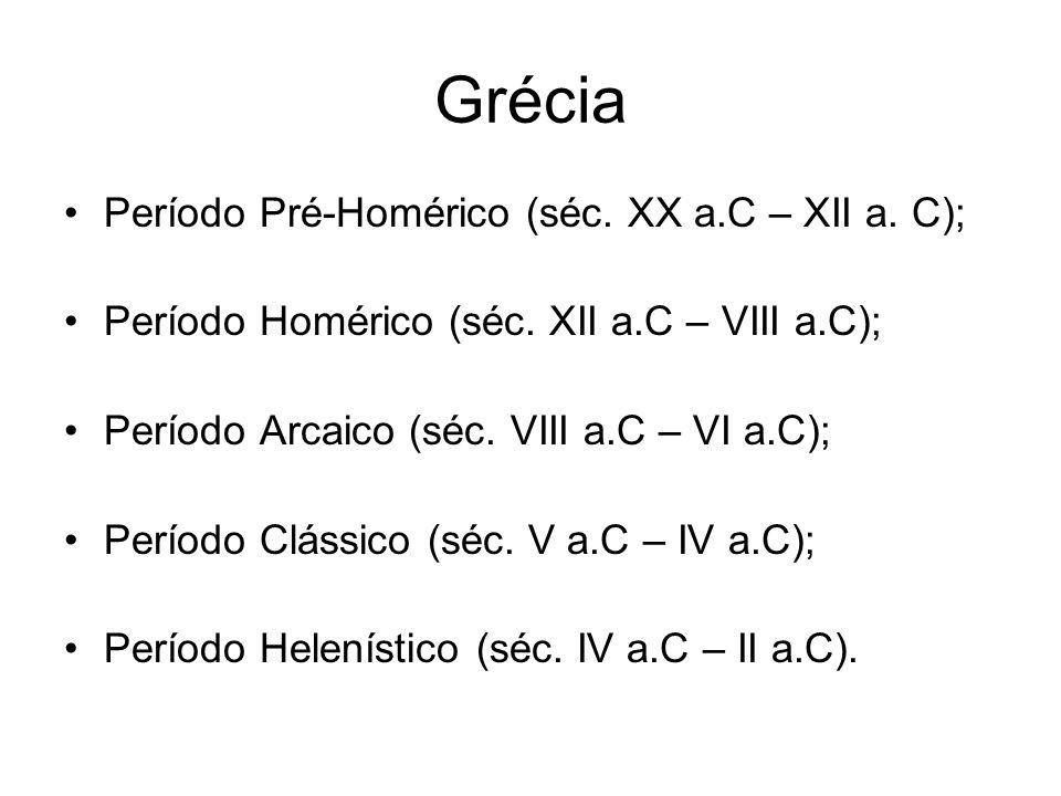 Grécia Período Pré-Homérico (séc. XX a.C – XII a. C); Período Homérico (séc. XII a.C – VIII a.C); Período Arcaico (séc. VIII a.C – VI a.C); Período Cl
