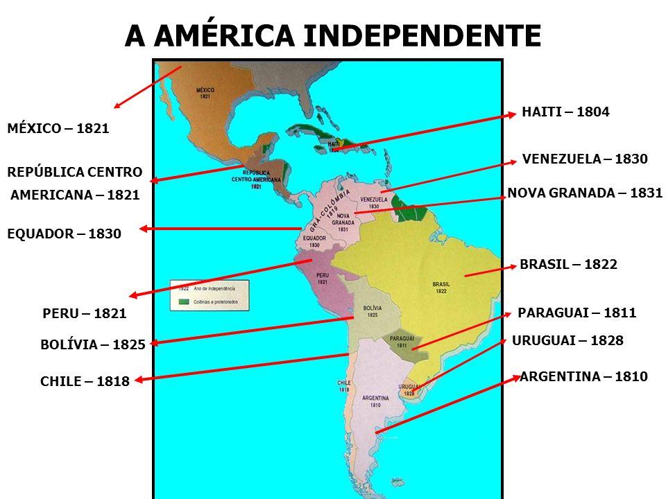 PERU – 1821 VENEZUELA – 1830 HAITI – 1804 BOLÍVIA – 1825 CHILE – 1818 ARGENTINA – 1810 URUGUAI – 1828 PARAGUAI – 1811 BRASIL – 1822 A AMÉRICA INDEPEND