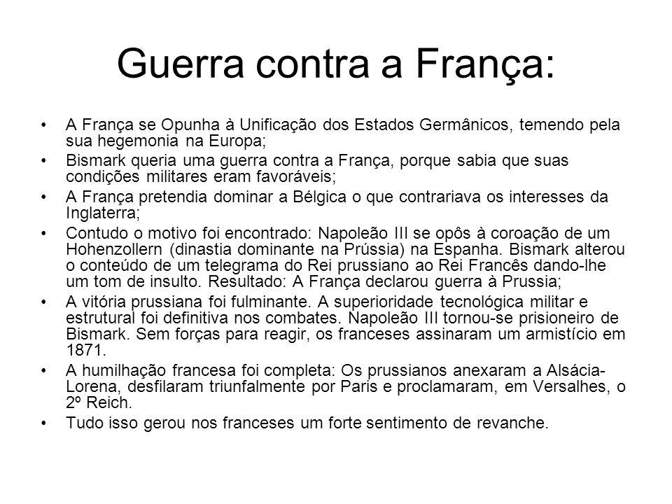 Guerra contra a França: A França se Opunha à Unificação dos Estados Germânicos, temendo pela sua hegemonia na Europa; Bismark queria uma guerra contra
