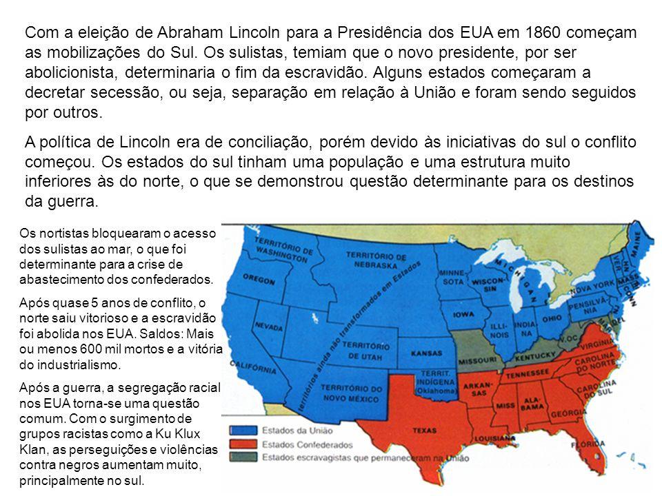 Com a eleição de Abraham Lincoln para a Presidência dos EUA em 1860 começam as mobilizações do Sul. Os sulistas, temiam que o novo presidente, por ser