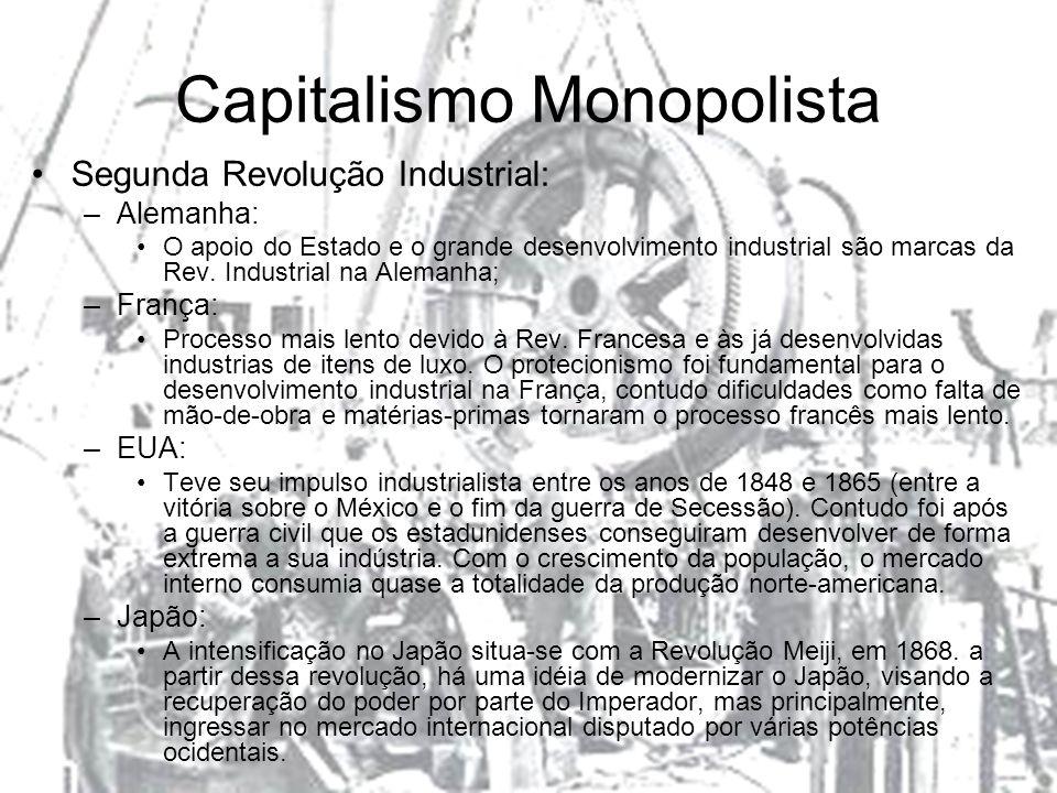 Capitalismo Monopolista Segunda Revolução Industrial: –Alemanha: O apoio do Estado e o grande desenvolvimento industrial são marcas da Rev. Industrial