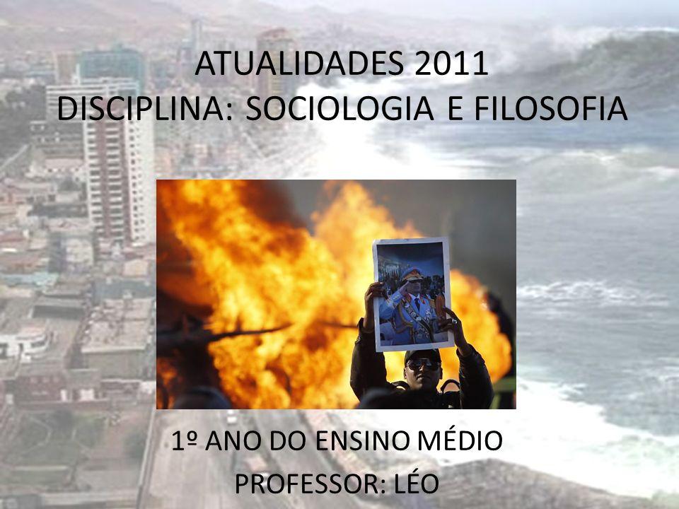ATUALIDADES 2011 DISCIPLINA: SOCIOLOGIA E FILOSOFIA 1º ANO DO ENSINO MÉDIO PROFESSOR: LÉO