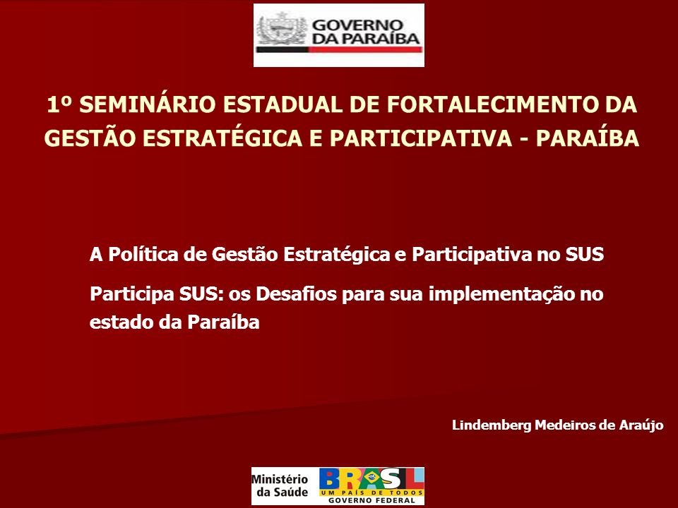 1º SEMINÁRIO ESTADUAL DE FORTALECIMENTO DA GESTÃO ESTRATÉGICA E PARTICIPATIVA - PARAÍBA A Política de Gestão Estratégica e Participativa no SUS Partic