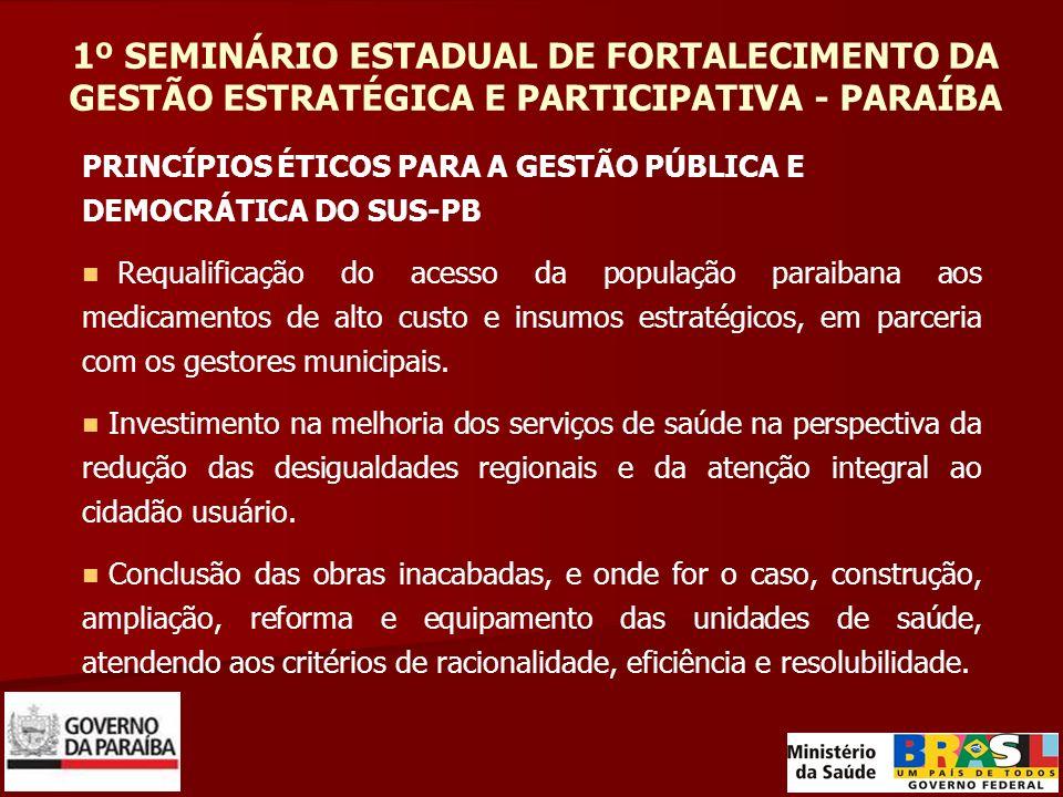 1º SEMINÁRIO ESTADUAL DE FORTALECIMENTO DA GESTÃO ESTRATÉGICA E PARTICIPATIVA - PARAÍBA PRINCÍPIOS ÉTICOS PARA A GESTÃO PÚBLICA E DEMOCRÁTICA DO SUS-P